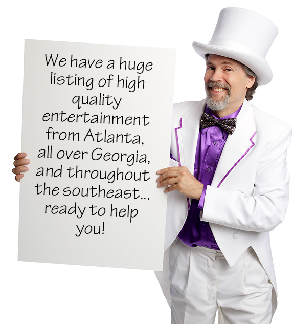 We have a huge listing of high quality entertainment from Atlanta, all over Georgia, and throughout the southeast... ready to help you!